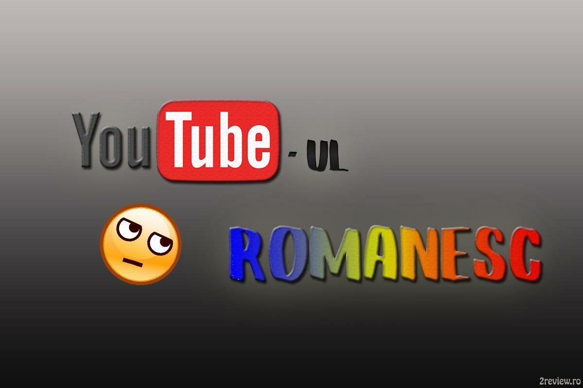Youtube-ul romanesc