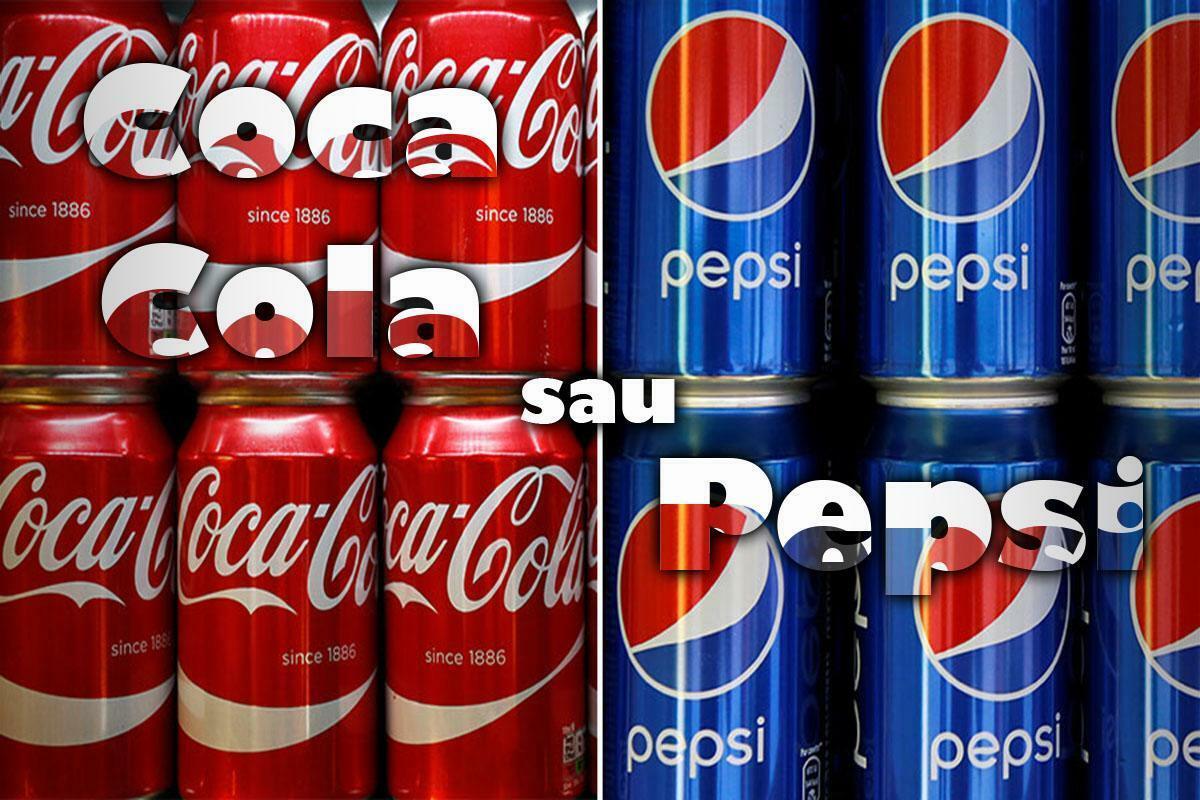 Coca Cola sau Pepsi? Ce alegi?
